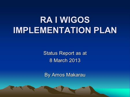 RA I WIGOS IMPLEMENTATION PLAN Status Report as at 8 March 2013 By Amos Makarau.