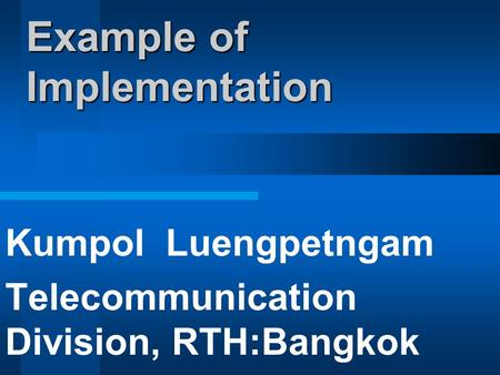 Example of Implementation Kumpol Luengpetngam Telecommunication Division, RTH:Bangkok   th.