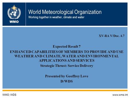 World Meteorological Organization Working together in weather, climate and water XV-RA V/Doc. 4.7 Expected Result 7 ENHANCED CAPABILITIES OF MEMBERS TO.