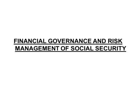 FINANCIAL GOVERNANCE AND RISK MANAGEMENT OF SOCIAL SECURITY.