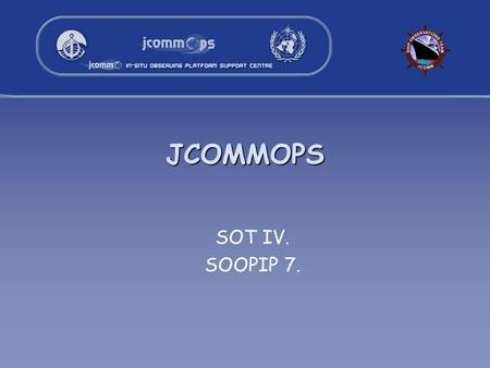 JCOMMOPS SOT IV. SOOPIP 7.. 2 Developments Web Site reliability POGO research cruise database to be developed as part of the SeaDataNet project Release.