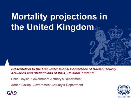 Mortality projections in the United Kingdom Presentation to the 15th International Conference of Social Security Actuaries and Statisticians of ISSA, Helsinki,