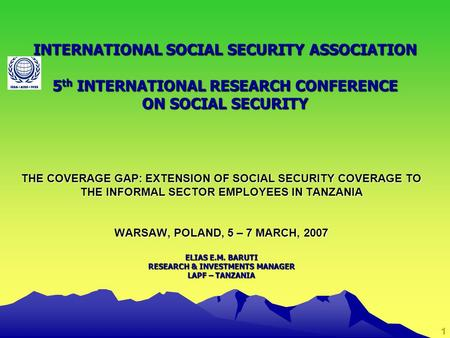 1 THE COVERAGE GAP: EXTENSION OF SOCIAL SECURITY COVERAGE TO THE INFORMAL SECTOR EMPLOYEES IN TANZANIA WARSAW, POLAND, 5 – 7 MARCH, 2007 ELIAS E.M. BARUTI.