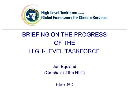 BRIEFING ON THE PROGRESS OF THE HIGH-LEVEL TASKFORCE Jan Egeland (Co-chair of the HLT) 9 June 2010.