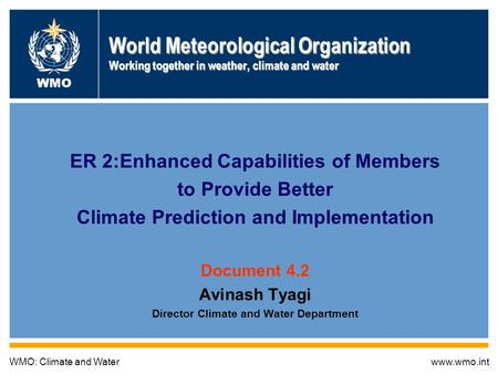 Global Framework for Climate Services 1 World Meteorological Organization Working together in weather, climate and water ER 2:Enhanced Capabilities of.