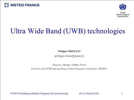 WMO Workshop on Radio-Frequency for meteorology20-21 March 20061 Ultra Wide Band (UWB) technologies Philippe TRISTANT Frequency.