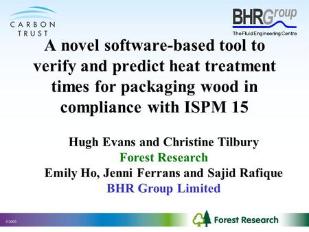 A novel software-based tool to verify and predict heat treatment times for packaging wood in compliance with ISPM 15 Hugh Evans and Christine Tilbury Forest.