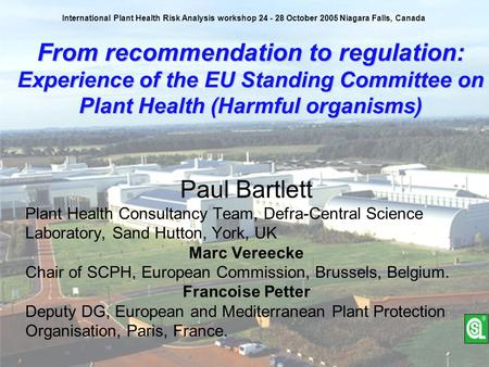 From recommendation to regulation: Experience of the EU Standing Committee on Plant Health (Harmful organisms) Paul Bartlett Plant Health Consultancy Team,