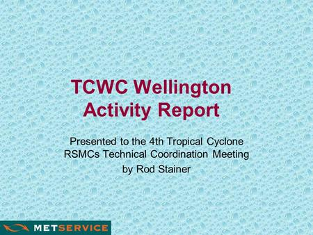 TCWC Wellington Activity Report Presented to the 4th Tropical Cyclone RSMCs Technical Coordination Meeting by Rod Stainer.