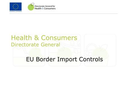 Health & Consumers Directorate General EU Border Import Controls.