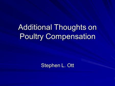 Additional Thoughts on Poultry Compensation Stephen L. Ott.