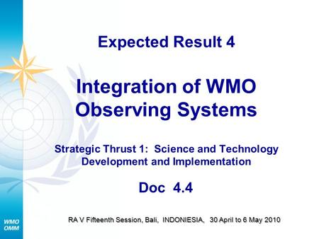 Expected Result 4 Integration of WMO Observing Systems Strategic Thrust 1: Science and Technology Development and Implementation Doc 4.4 RA V Fifteenth.