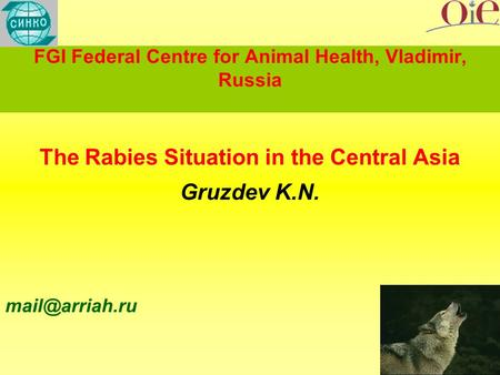 FGI Federal Centre for Animal Health, Vladimir, Russia The Rabies Situation in the Central Asia Gruzdev K.N.