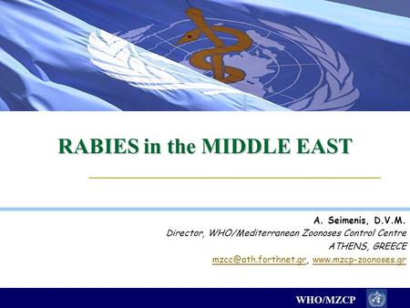 WHO/MZCP RABIES in the MIDDLE EAST A. Seimenis, D.V.M. Director, WHO/Mediterranean Zoonoses Control Centre ATHENS, GREECE
