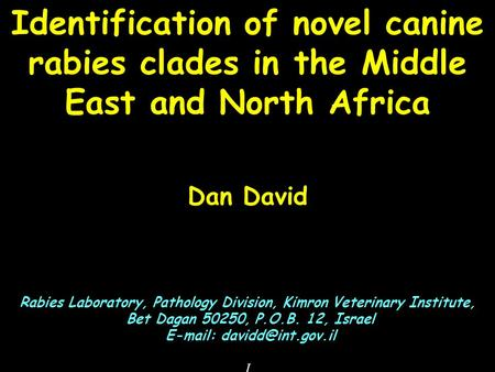 Identification of novel canine rabies clades in the Middle East and North Africa Dan David Rabies Laboratory, Pathology Division, Kimron Veterinary Institute,
