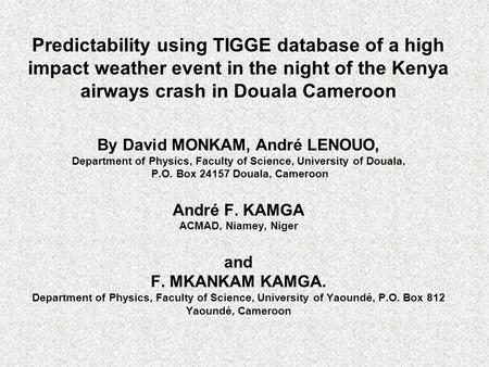 Predictability using TIGGE database of a high impact weather event in the night of the Kenya airways crash in Douala Cameroon By David MONKAM, André LENOUO,