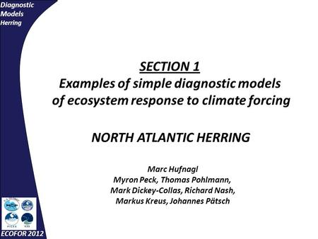 Diagnostic Models Herring ECOFOR 2012 SECTION 1 Examples of simple diagnostic models of ecosystem response to climate forcing NORTH ATLANTIC HERRING Marc.
