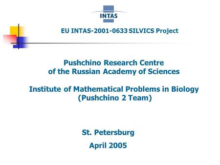 EU INTAS-2001-0633 SILVICS Project Pushchino Research Centre of the Russian Academy of Sciences Institute of Mathematical Problems in Biology (Pushchino.
