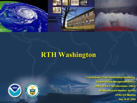 RTH Washington Fred Branski, Chief, Performance Monitoring, Support & Data Management Branch Office of the Chief Information Officer NOAAs National Weather.