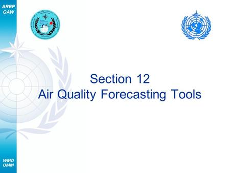 AREP GAW Section 12 Air Quality Forecasting Tools.