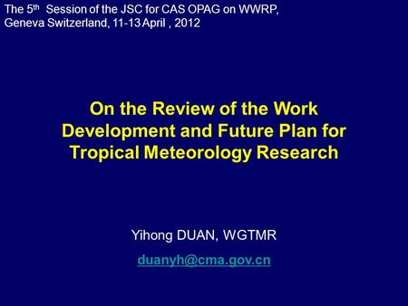The 5 th Session of the JSC for CAS OPAG on WWRP, Geneva Switzerland, 11-13 April, 2012 Yihong DUAN, WGTMR On the Review of the Work.