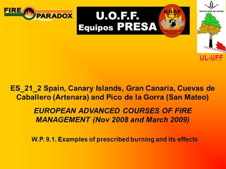 ES_21_2 Spain, Canary Islands, Gran Canaria, Cuevas de Caballero (Artenara) and Pico de la Gorra (San Mateo) EUROPEAN ADVANCED COURSES OF FIRE MANAGEMENT.