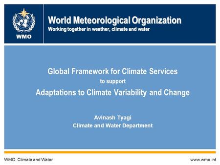 World Meteorological Organization Working together in weather, climate and water Global Framework for Climate Services to support Adaptations to Climate.