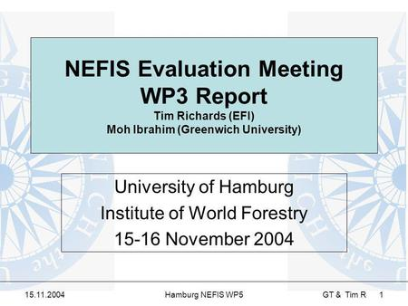 15.11.2004Hamburg NEFIS WP5 GT & Tim R 1 NEFIS Evaluation Meeting WP3 Report Tim Richards (EFI) Moh Ibrahim (Greenwich University) University of Hamburg.