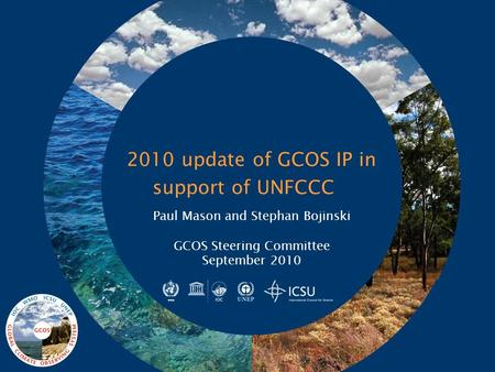 2010 update of GCOS IP in support of UNFCCC Paul Mason and Stephan Bojinski GCOS Steering Committee September 2010.