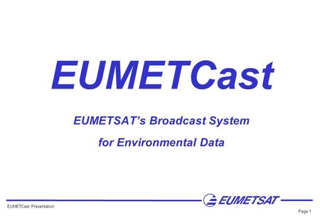 EUMETCast EUMETSAT's Broadcast System for Environmental Data