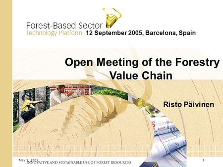 May 9, 20051 12 September 2005, Barcelona, Spain Open Meeting of the Forestry Value Chain Risto Päivinen.