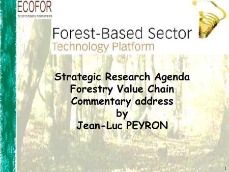 Strategic Research Agenda Forestry Value Chain Commentary address by Jean-Luc PEYRON 1.