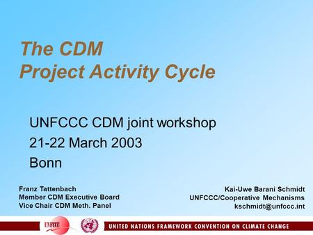 The CDM Project Activity Cycle UNFCCC CDM joint workshop 21-22 March 2003 Bonn Kai-Uwe Barani Schmidt UNFCCC/Cooperative Mechanisms