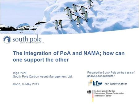The Integration of PoA and NAMA; how can one support the other Ingo Puhl South Pole Carbon Asset Management Ltd. Bonn, 8. May 2011 Prepared by South Pole.