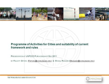 T HE W ORLD B ANK C ARBON F INANCE U NIT Programme of Activities for Cities and suitability of current framework and rules P RESENTATION AT UNFCCC P O.