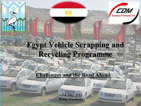 1 Egypt Vehicle Scrapping and Recycling Programme 7-8 May 2011 Bonn, Germany Challenges and the Road Ahead.