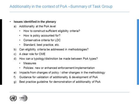 Additionality in the context of PoA –Summary of Task Group Issues identified in the plenary a)Additionality at the PoA level How to construct sufficient.