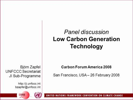 Björn Zapfel UNFCCC Secretariat JI Sub-Programme  Panel discussion Low Carbon Generation Technology Carbon Forum.