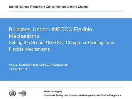 UNFCCC secretariat, programme Firstname Lastname, Job Title Buildings Under UNFCCC Flexible Mechanisms Setting the Scene: UNFCCC Charge for Buildings and.
