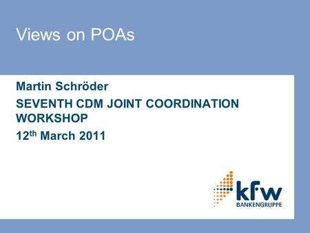 Views on POAs Martin Schröder SEVENTH CDM JOINT COORDINATION WORKSHOP 12 th March 2011.