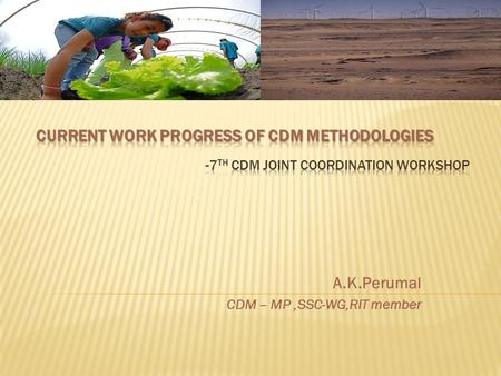 A.K.Perumal CDM – MP,SSC-WG,RIT member. Large Scale Methodologies.