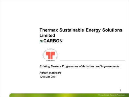Thermax Limited – Corporate Presentation 1 Thermax Sustainable Energy Solutions Limited mCARBON Existing Barriers Programmes of Activities and Improvements.