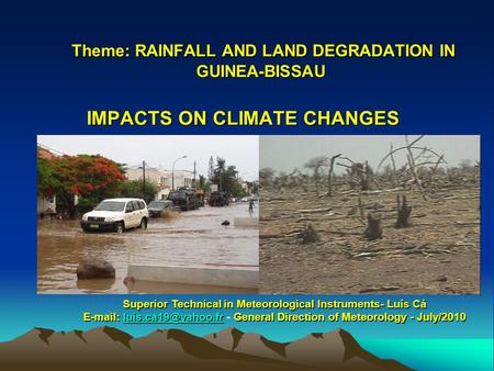 Theme: RAINFALL AND LAND DEGRADATION IN GUINEA-BISSAU Theme: RAINFALL AND LAND DEGRADATION IN GUINEA-BISSAU IMPACTS ON CLIMATE CHANGES Superior Technical.