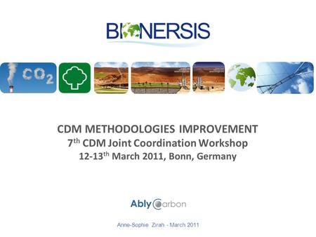CDM METHODOLOGIES IMPROVEMENT 7 th CDM Joint Coordination Workshop 12-13 th March 2011, Bonn, Germany Anne-Sophie Zirah - March 2011.