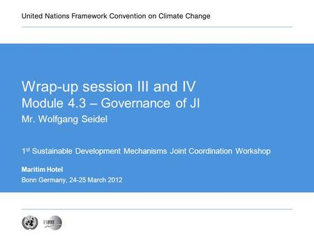 Maritim Hotel Bonn Germany, 24-25 March 2012 Wrap-up session III and IV Module 4.3 – Governance of JI Mr. Wolfgang Seidel 1 st Sustainable Development.