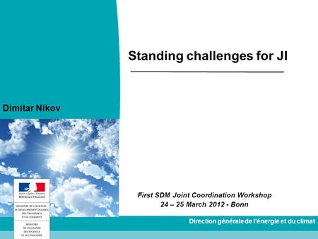 Direction générale de lénergie et du climat Standing challenges for JI First SDM Joint Coordination Workshop 24 – 25 March 2012 - Bonn Dimitar Nikov.