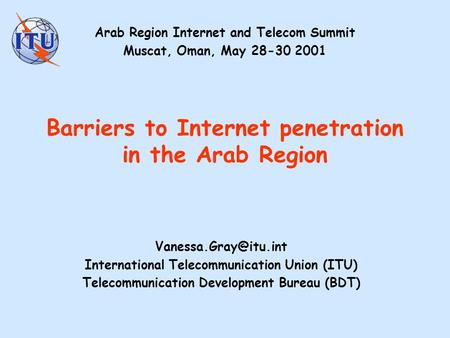 Barriers to Internet penetration in the Arab Region International Telecommunication Union (ITU) Telecommunication Development Bureau.