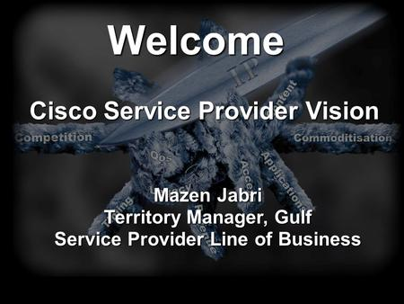 Welcome Cisco Service Provider Vision Mazen Jabri Territory Manager, Gulf Service Provider Line of Business.