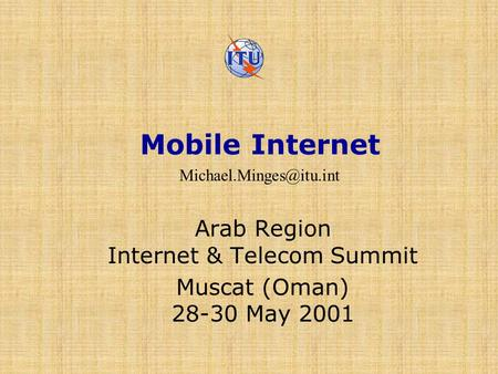 Mobile Internet Arab Region Internet & Telecom Summit Muscat (Oman) 28-30 May 2001