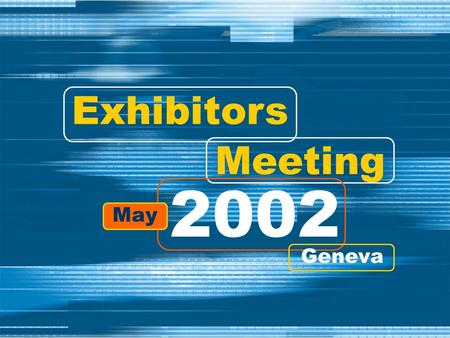 Exhibitors Meeting 2002 May Geneva. W ORLD 2003 – Marketing Strategy Direct phone / mail / email campaigns to bring in customers from new sectors: Finance.